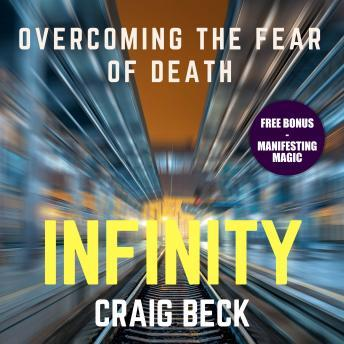 Infinity: Overcoming the Fear of Death (Bonus Edition), Craig Beck
