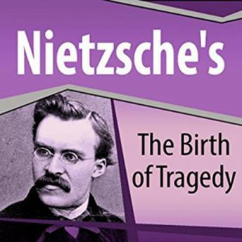 Nietzsche's The Birth of Tragedy, Friedrich Nietzsche