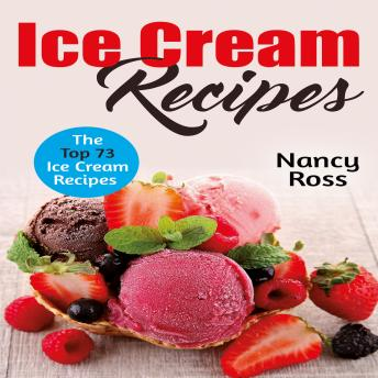 Ice Cream Recipes: The Top 73 Ice Cream Recipes, Nancy Ross