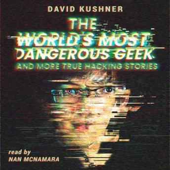 Download World's Most Dangerous Geek: And More True Hacking Stories by David Kushner
