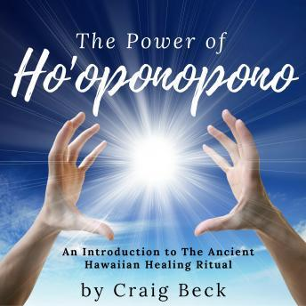 The Power of Ho'oponopono: An Introduction to The Ancient Hawaiian Healing Ritual