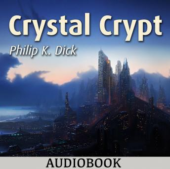 Crystal Crypt, Philip K. Dick