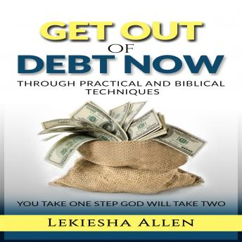 GET OUT OF DEBT NOW THROUGH PRACTICAL AND BIBLICAL TECHNIQUES