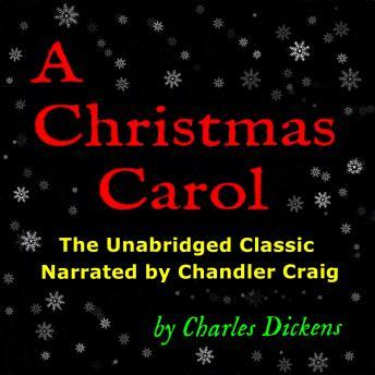 Christmas Carol: The Unabridged Classic Narrated by Chandler Craig, Charles Dickens