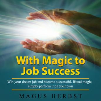 Download With Magic to Job Success: Win your dream job and become successful. Ritual magic - simply perform it on your own by Magus Herbst