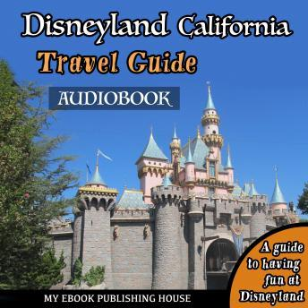 Download Disneyland California Travel Guide by My Ebook Publishing House