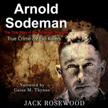 Download Arnold Sodeman: The True Story of the Schoolgirl Strangler by Jack Rosewood