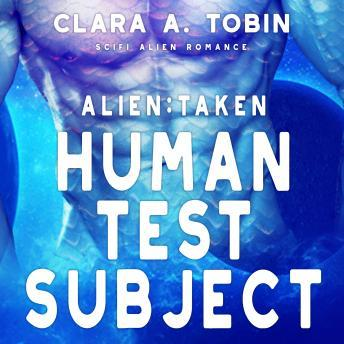 Download Alien: Taken - Human Test Subject (Scifi Alien Abduction Erotica Romance) by Clara A. Tobin