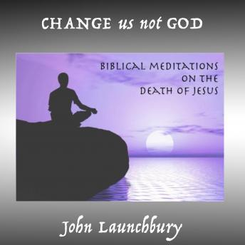 Change Us Not God, John Launchbury