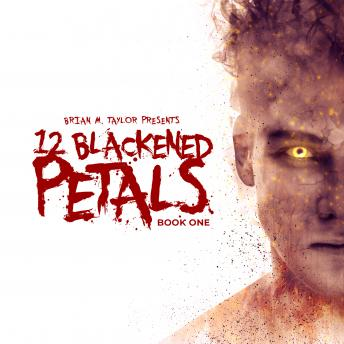 12 Blackened Petals : Book One, Brian M. Taylor