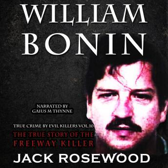 Download William Bonin: The True Story of The Freeway Killer by Jack Rosewood