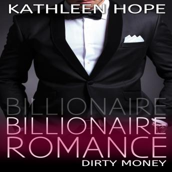 Billionaire Romance: Dirty Money, Kathleen Hope