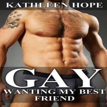 Download Gay: Wanting My Best Friend by Kathleen Hope