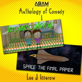 Anthology Of Comedy 1: Leprecolony / Space: The Final Papier, Lee J Isserow