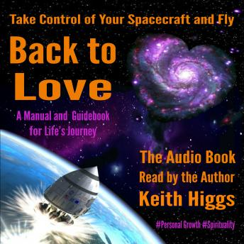 Take Control of Your Spacecraft and Fly Back to Love, Keith Higgs