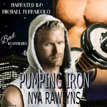 Download Pumping Iron (Bad Boyfriends) by Nya Rawlyns