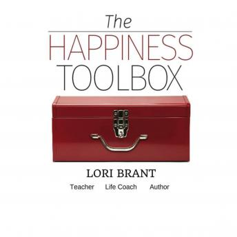The Happiness Toolbox: Finding happiness regardless of circumstances, Lori Brant