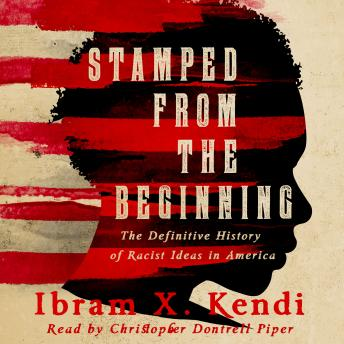 Stamped from the Beginning: A Definitive History of Racist Ideas in America, Audio book by Ibram X. Kendi