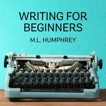 Beginning Writer's Guide to What You Should Know, M.L. Humphrey