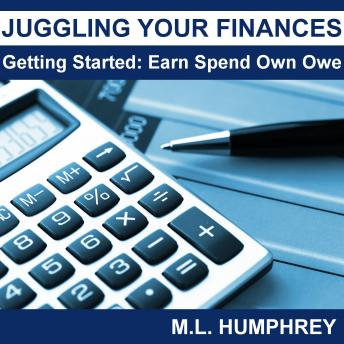 Juggling Your Finances: Getting Started: Earn Spend Own Owe