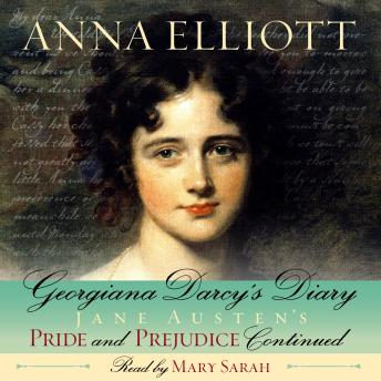 Georgiana Darcy's Diary: Jane Austen's Pride and Prejudice continued, Anna Elliott