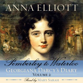 Pemberley to Waterloo: Georgiana Darcy's Diary, Volume 2 (Pride and Prejudice Chronicles Book 2), Anna Elliott