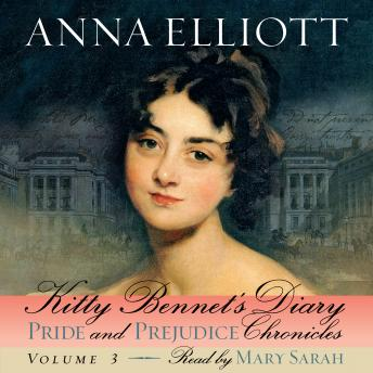 Kitty Bennet's Diary (Pride and Prejudice Chronicles Book 3), Anna Elliott