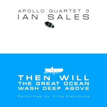 Then Will The Great Ocean Wash Deep Above: Apollo Quartet Book 3, Ian Sales