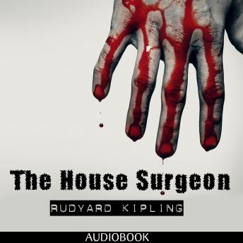 House Surgeon, Rudyard Kipling