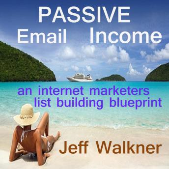Passive Email Income - An Internet Marketer's List Building Blueprint
