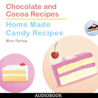 Chocolate and Cocoa Recipes and Home Made Candy Recipes, Miss Parloa