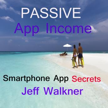 Passive App Income -an internet marketers smartphone app income secrets