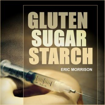 Gluten, Sugar, Starch: How To Free Yourself From The Food Addictions That Are Ravaging Your Health And Keeping You Fat - A Paleo Approach, Eric Morrison