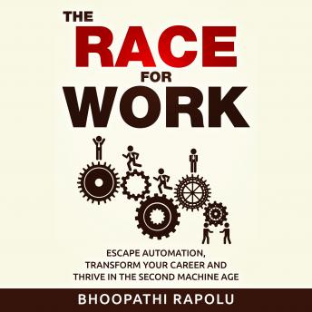 Race for Work: Escape Automation, Transform Your Career and Thrive in the Second Machine Age, Bhoopathi Rapolu