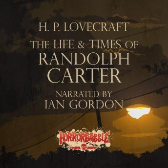 Life & Times of Randolph Carter, H.P. Lovecraft