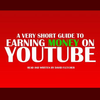 Very Short Guide To Earning Money On Youtube, David Fletcher