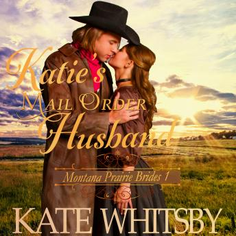 Katie's Mail Order Husband (Montana Prairie Brides, Book 1), Kate Whitsby