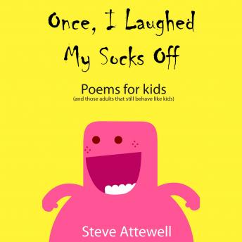 Once, I Laughed My Socks Off - Poems for kids, Steve Attewell