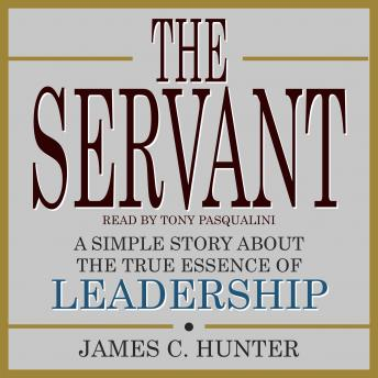 Servant: A Simple Story About the True Essence of Leadership, James C. Hunter