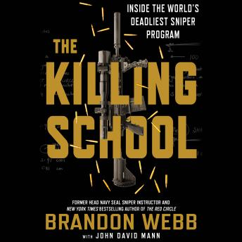 Killing School: Inside the World's Deadliest Sniper Program, Brandon Webb, John David Mann