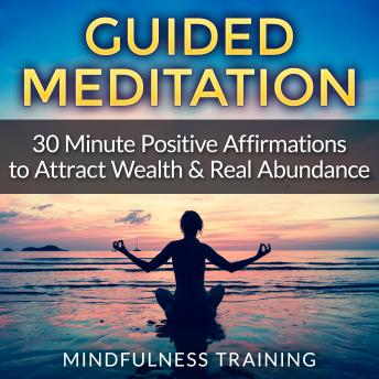 Guided Meditation: 30 Minute Positive Affirmations Hypnosis to Attract Wealth & Real Abundance, Mindfulness Training