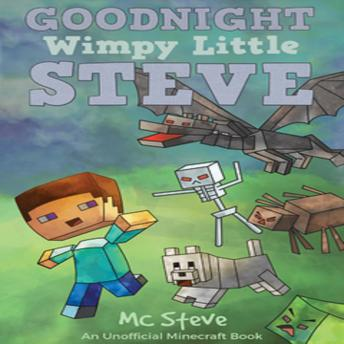 Goodnight, Wimpy Little Steve (An Unofficial Minecraft Book), MC Steve