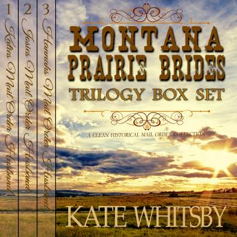 Montana Prairie Brides Trilogy - 3 Book Bundle Box Set: A Clean Historical Mail Order Husband series, Kate Whitsby
