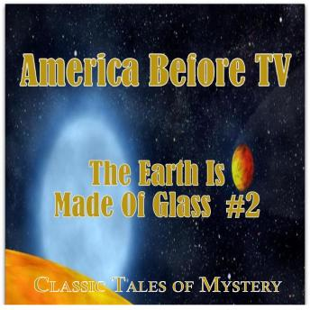 America Before TV - The Earth Is Made Of Glass  #2, Classic Tales of Mystery