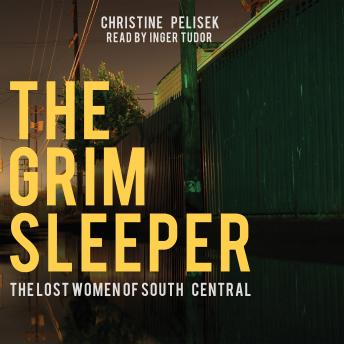Grim Sleeper: The Lost Women of South Central, Audio book by Christine Pelisek