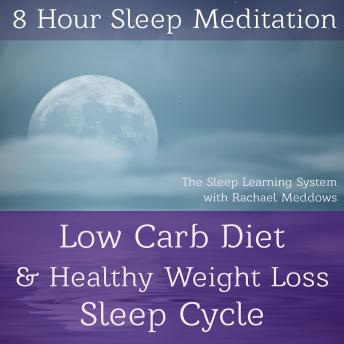 8 Hour Sleep Meditation - Low Carb Diet & Healthy Weight Loss Sleep Cycle (The Sleep Learning System with Rachael Meddows), Joel Thielke
