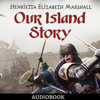 Our Island Story: A Child's History of England, Henrietta Elizabeth Marshall