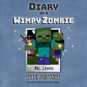 Diary of a Minecraft Wimpy Zombie Book 6: The Crush (An Unofficial Minecraft Diary Book)