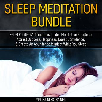 Sleep Meditation Bundle: 2-in-1 Positive Affirmations Guided Meditation Bundle to Attract Success, Happiness, Boost Confidence, & Create An Abundance Mindset While You Sleep (Self Hypnosis, Affirmatio, Mindfulness Training