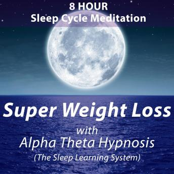 8 Hour Sleep Cycle Meditation - Super Weight Loss with Alpha Theta Hypnosis (The Sleep Learning System), Joel Thielke
